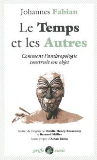 Le temps et les autres : Comment l'anthropologie construit son objet