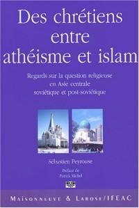 Des chrétiens entre athéisme et islam : Regards sur la question religieuse en Asie centrale soviétique et post-soviétique