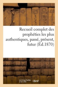 Recueil Complet des Propheties  ed 1870