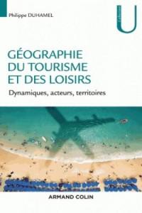 Géographie du tourisme et des loisirs - Dynamiques, acteurs, territoires