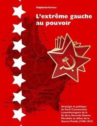 L'Extrême Gauche au Pouvoir, Stratégie et politique du Parti Communiste Luxembourgeois de la fin de la Seconde Guerre Mondiale au début de la Guerre Froide (1945-1947)