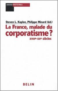 La France, malade du corporatisme ? : XVIIIe-XXe siècles