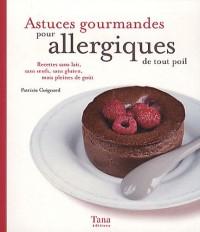 Astuces gourmandes pour allergiques de tout poil : Recettes sans lait, sans oeufs, sans gluten, mais pleines de goût