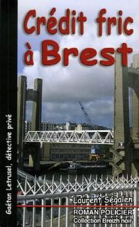 Gaétan Letrusel, détective privé, Tome : Crédit fric à Brest