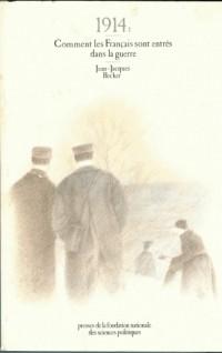 1914 [i.e. Dix-neuf cent quatorze], comment les Français sont entrés dans la guerre: Contribution à l'étude de l'opinion publique printemps-été 1914