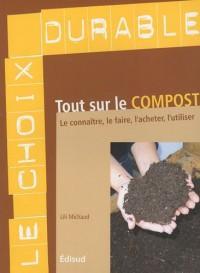 Tout sur le compost : Le connaître, le faire, l'acheter, l'utiliser