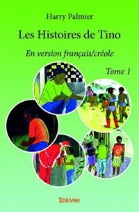 Les histoires de Tino : Tome 1. Edition Français-créole