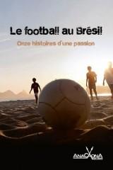 Le Football au Bresil : Onze Histoires d'une Passion