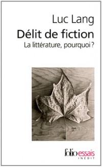 Délit de fiction: La littérature, pourquoi?