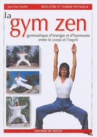 La gym zen : Gymnastique d'énergie et d'harmonie entre le corps et l'esprit