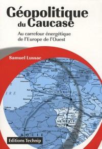 Géopolitique du Caucase - Au carrefour énergétique de l'Europe de l'ouest