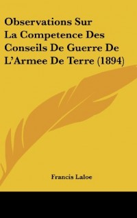 Observations Sur La Competence Des Conseils de Guerre de L'Armee de Terre (1894)