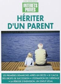 Hériter d'un parent : Les premières démarches après un décès, Le calcul des droits de succession, L'estimation de l'héritage. La période d'indivision, un statut légal
