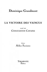 La victoire des vaincus (essai sur Constantin Cafavis)