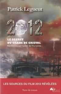 2012 le secret du crâne de cristal : Révélations sur l'avenir de l'humanité