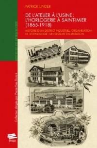 De l'atelier à l'usine : l'Horlogerie à Saint-Imier (1865-1918) Histoire d'un district industriel. Organisation et technologie : un système en mutation