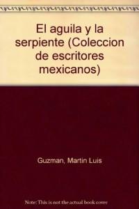 El guila y la serpiente (Coleccin de escritores mexicanos)