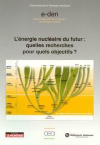 L'énergie nucléaire du futur : quelles recherches pour quels objectifs ?