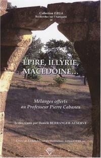 Epire, Illyrie, Macédoine... : Mélanges offerts au Professeur Pierre Cabanes