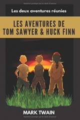 Les aventures de Tom Sawyer & Huck Finn: Les aventures de Tom et Huckleberry réunies,Annotés et illustrés, avec biographie de l'auteur