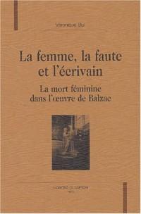 La femme, la faute et l'écrivain : La mort féminine dans l'oeuvre de Balzac