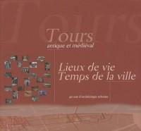 Tours antique et médiéval : Lieux de vie, temps de la ville, 40 ans d'archéologie urbaine (1Cédérom)
