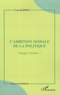L'ambition morale de la politique : Changer l'homme ?