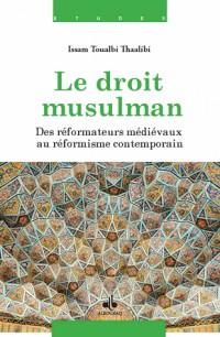 droit musulman (Le) - Des réformateurs médiévaux au réformisme contemporain