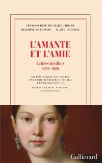 L'amante et l'amie: Lettres inédites 1804-1828