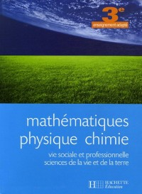 Mathématiques Physique chimie 3e enseignement adapté : Vie sociale et professionnelle Sciences de la vie et de la terre