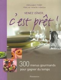 Venez dîner, c'est prêt ! : 300 Menus gourmands pour gagner du temps