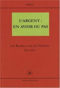 L'Argent : en avoir ou pas : Les Rendez-vous de l'Histoire Blois 2006