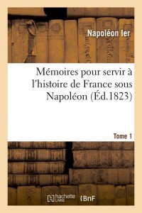 Memoires Hist de France Napoleon  T1 ed 1823
