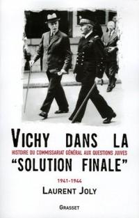 Vichy dans la « solution finale » : Histoire du commissariat général aux Questions juives (1941-1944)