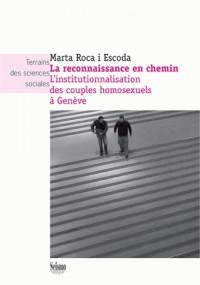 La reconnaissance en chemin : L'institutionnalisation des couples homosexuels à Genève