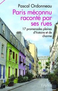 Paris méconnu raconté par ses rues - 17 promnades pleines d'histoires et de charme