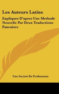 Les Auteurs Latins: Expliques D'Apres Une Methode Nouvelle Par Deux Traductions Fancaises: Tacite Livres 11-13 Des Annales (1854)