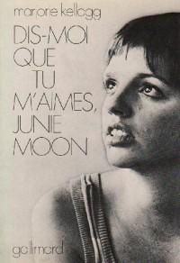 Dis-moi que tu m'aimes Junie Moon.