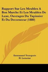 Rapport Sur Les Meubles a Bon Marche Et Les Meubles de Luxe, Ouvrages Du Tapissier Et Du Decorateur (1880)