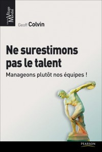 Ne surestimons pas le talent : Manageons plutôt nos équipes !