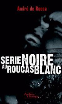 Serie Noire au Roucas