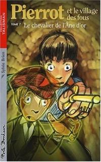 Pierrot et le village des fous, Tome 7 : Le chevalier de l'Ane d'or