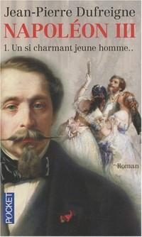 Napoléon III, Tome 1 : Un si charmant jeune homme...