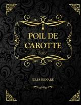 Poil de carotte: Edition Collector - Jules Renard