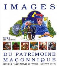 Images du patrimoine maçonnique : Tome 2, Les hommes