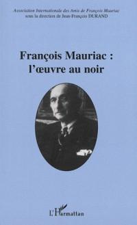 François Mauriac: l'oeuvre au noir