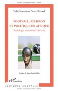 Football, religion et politique en Afrique : Sociologie du football africain