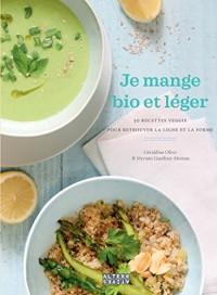 Je mange bio et léger: 50 recettes veggie pour retrouver la ligne et la forme