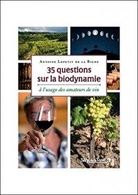 35 questions sur la biodynamie - à l'usage des amateurs de vin