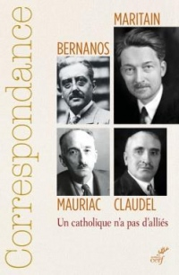 Correspondance Maritain, Mauriac, Claudel, Bernanos : Un catholique n'a pas d'alliés